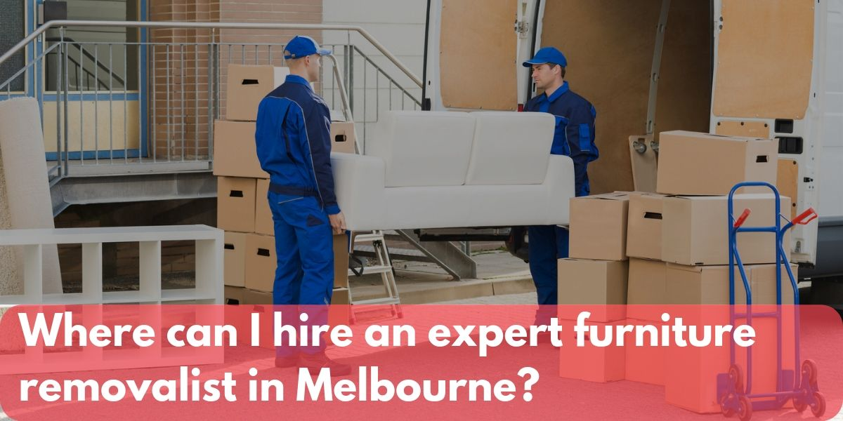 Tremendous Where Can I Hire An Expert Furniture Removalist In Melbourne Download Free Architecture Designs Scobabritishbridgeorg
